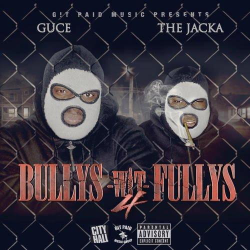 Guce And The Jacka - Bullys Wit Fullys 4 (2013) [MULTI]