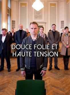 Douce folie et haute tension