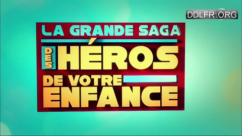 La grande saga des héros de votre enfance uptobox torrent streaming 1fichier uploaded