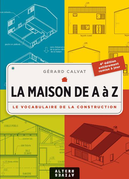 La maison de A à Z. Le vocabulaire de la construction