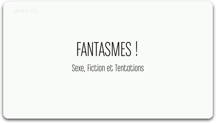 [Multi] Fantasmes ! Sexe, Fiction et Tentations [FRENCH | HDTV]