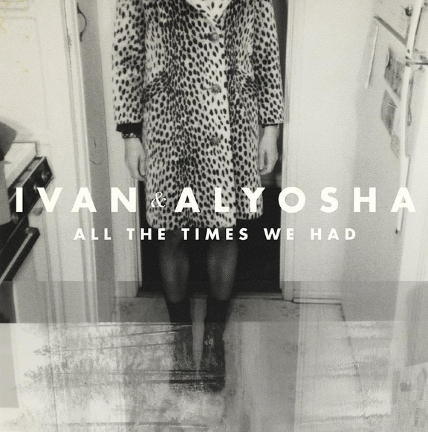 Ivan And Alyosha - All The Times We Had (2013) [MULTI]