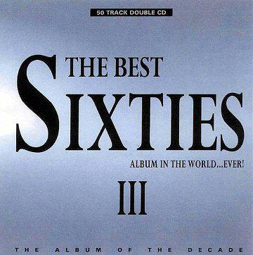 The Best Sixties Album In The World...Ever! Volume 3