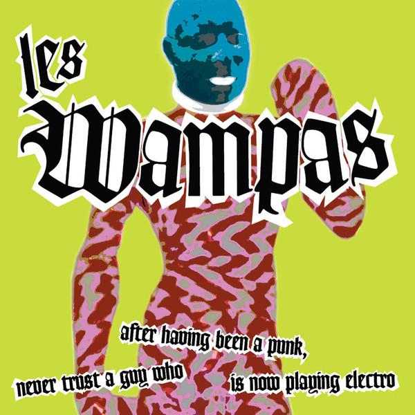Les Wampas - Never trust a guy who after having been a punk is now playing electro [MULTI]