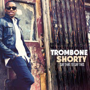 Trombone Shorty - Say That To Say This (2013) [MULTI]