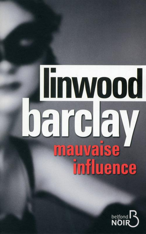 Linwood BARCLAY - Mauvaise Influence