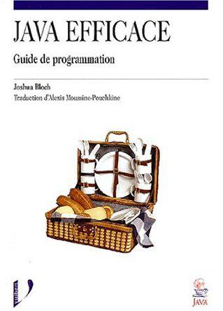 JAVA EFFICACE : GUIDE DE PROGRAMMATION