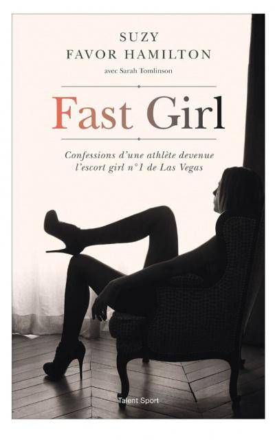 Suzy Favor-Hamilton - Fast Girl - Confessions d'une athlète devenue l'escort girl no1 (2016)
