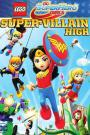Lego DC Super Hero Girls: Super-Villain High Vostfr
