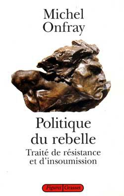 Michel Onfray - Politique du rebelle