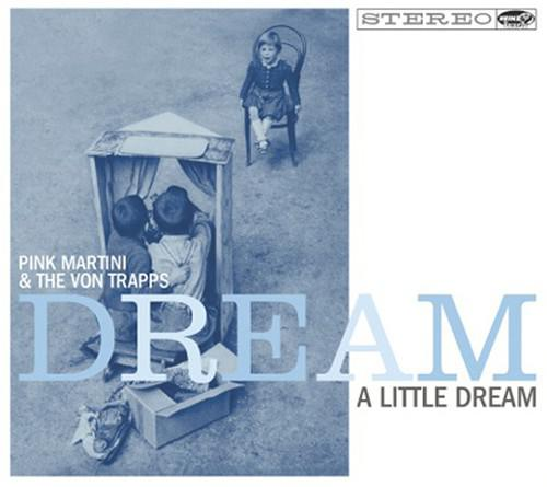 Pink Martini And The Von Trapps - Dream A Little Dream (2014)