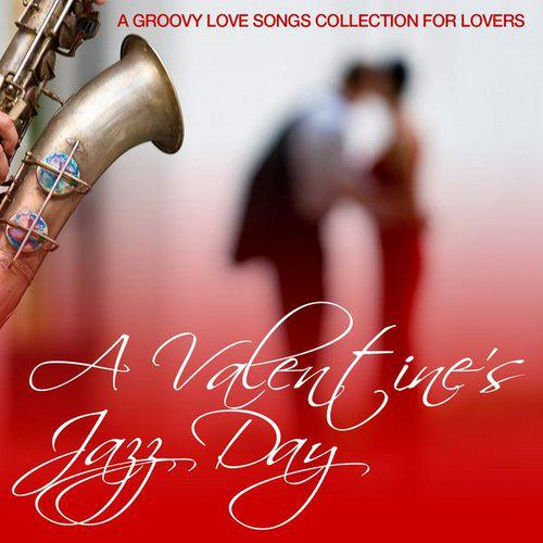 A Valentine's Jazz Day (Love Songs Collection For Lovers) (2014)