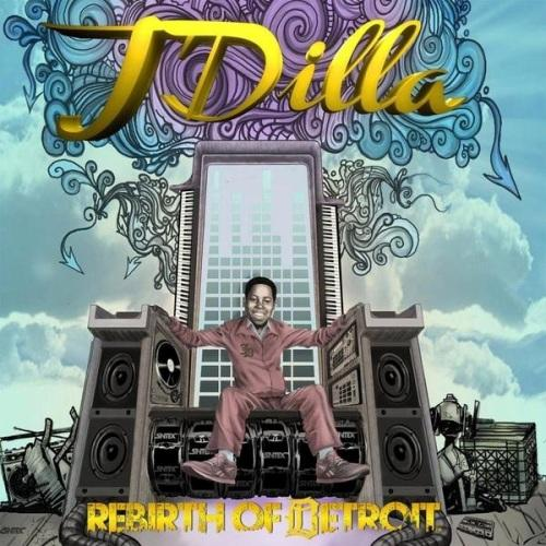 J Dilla - Rebirth Of Detroit (2012)