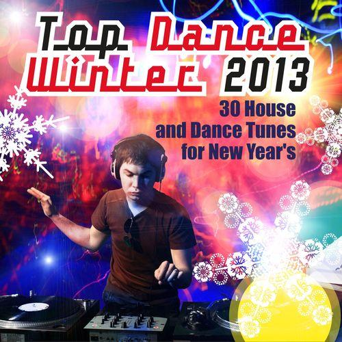 Top Dance Winter 2013 (30 House and Dance Tunes For New Year) [Multi]