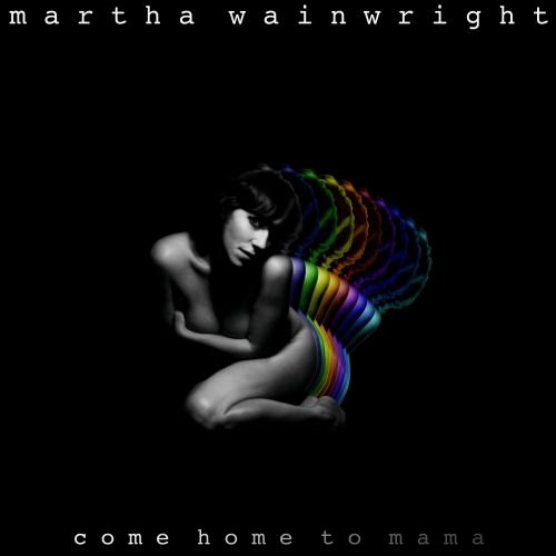 Martha Wainwright - Come Home To Mama [Multi]