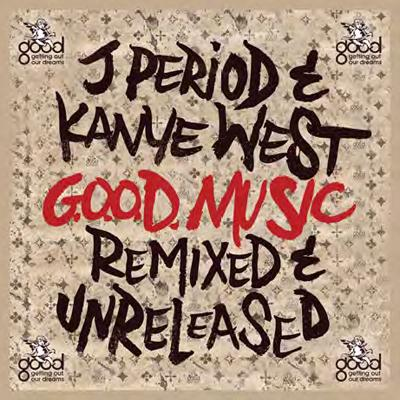 J. Period And Kanye West - G.O.O.D. Music (Remixed And Unreleased) (2013)